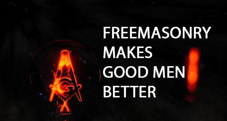 fREEMASONRY MAKES GOOD MEN BETTER