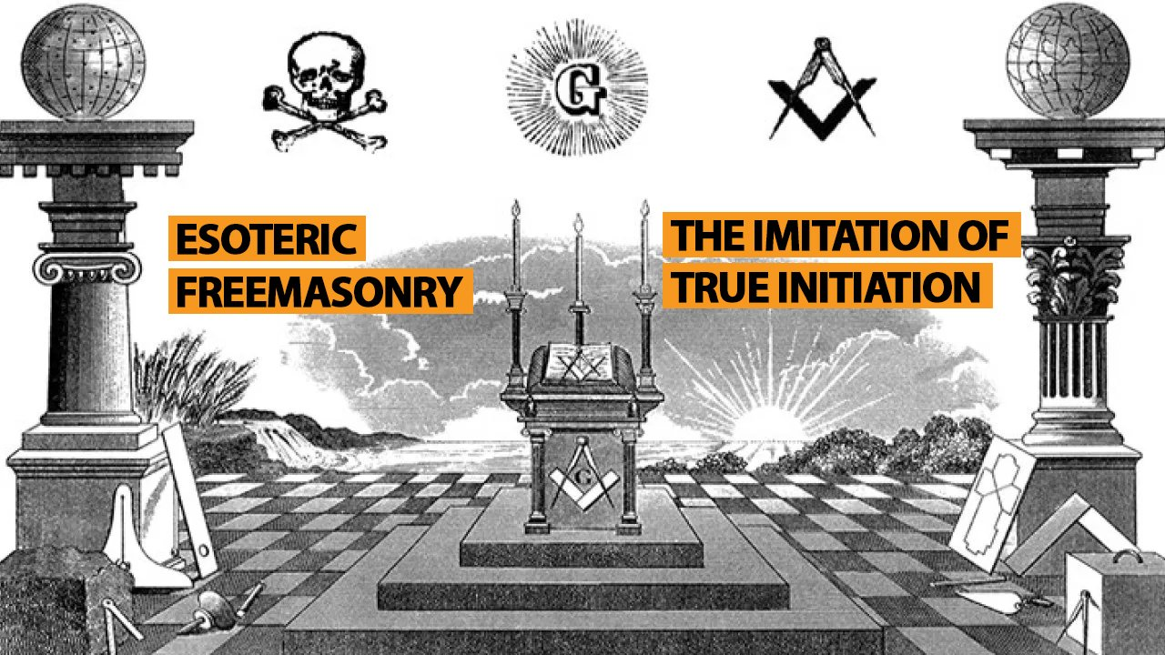 Esoteric Freemasonry The Imitation of True Initiation