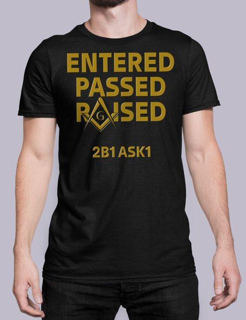 Entered Passed Raised 2B1 ASK1 Masonic T-Shirt Entered Passed Raised 2B1 ASK1 black shirt 8