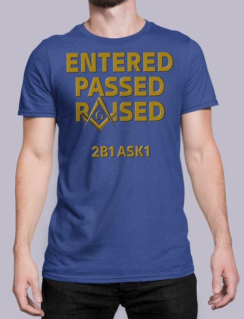 Entered Passed Raised 2B1 ASK1 Masonic T-Shirt Entered Passed Raised 2B1 ASK1 royal shirt 8